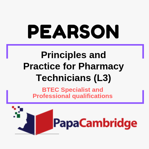 Principles and Practice for Pharmacy Technicians (L3) BTEC Specialist and Professional qualifications Past Papers