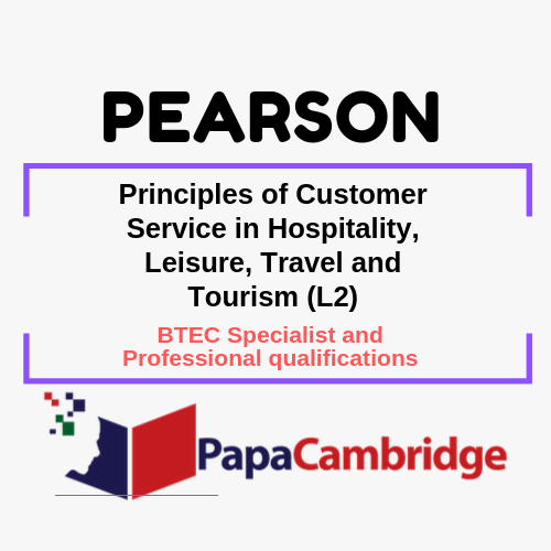 Principles of Customer Service in Hospitality, Leisure, Travel and Tourism (L2) BTEC Specialist and Professional qualifications Past Papers