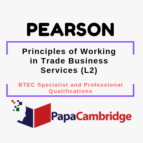 Principles of Working in Trade Business Services (L2) BTEC Specialist and Professional qualifications Past Papers