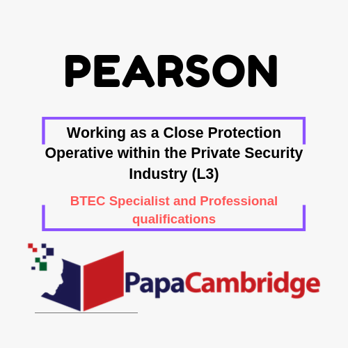 Working as a Close Protection Operative within the Private Security Industry (L3) BTEC Specialist and Professional qualifications Syllabus