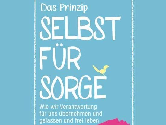 Cover-Ausschnitt: Das Prinzip Selbstfürsorge - Wie wir Verantwortung für uns übernehmen und gelassen und frei leben