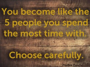 You become like the 5 people you spend the most time with   Inspirational quote
