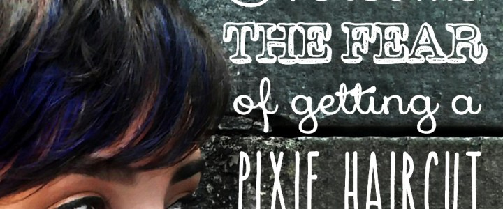 Overcome the fear of getting a Pixie Haircut