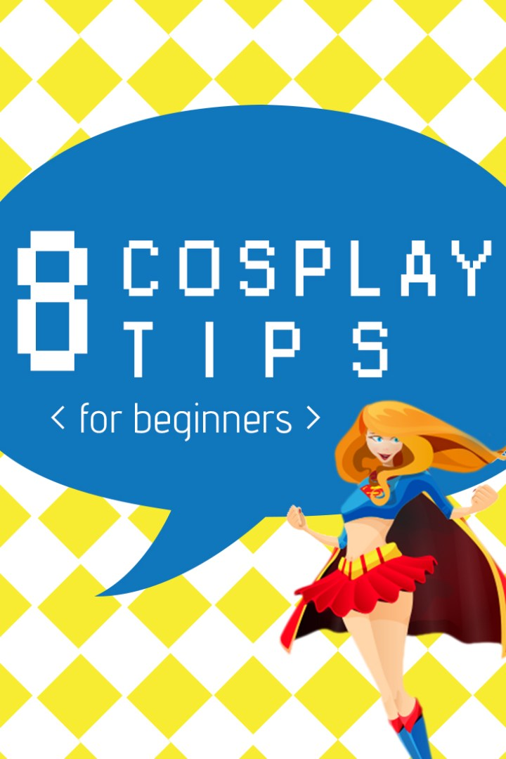 8 Cosplay Tips for Beginners [Pinterest]