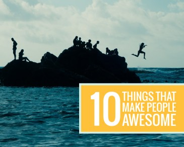 10 Things That Make People Awesome - Paper and Landscapes
