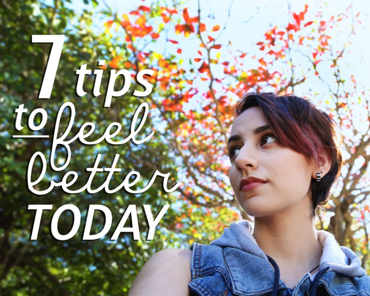 7 Tips to feel better today