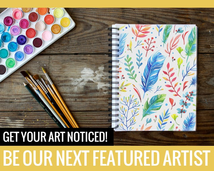 Be our next Featured Artist: Get your art noticed!