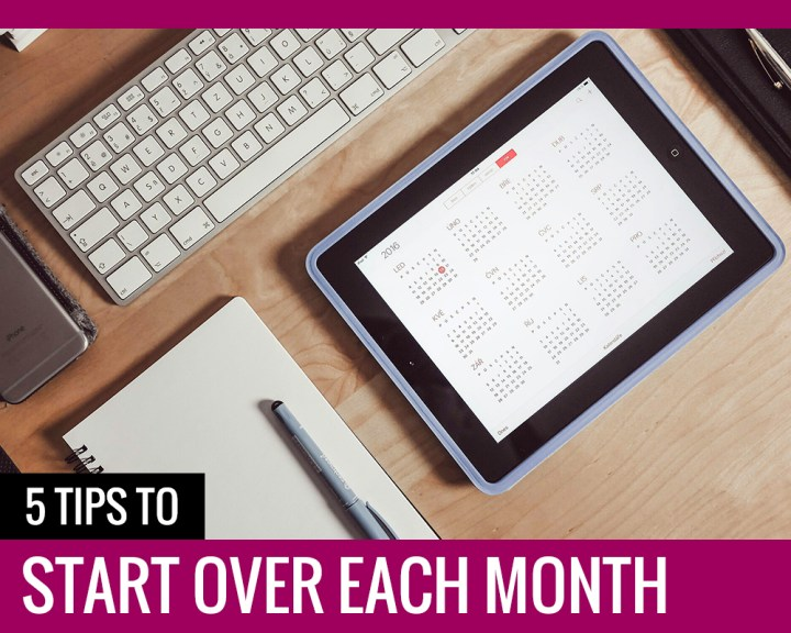 5 Tips to Start Over Each Month