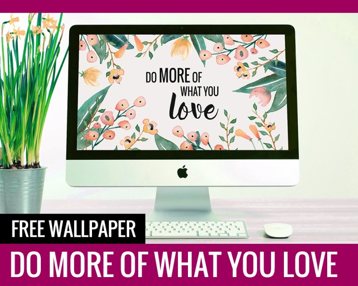 Free Wallpaper: Do More Of What You Love