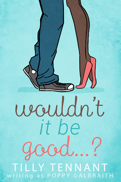 Book Cover for Wouldn't It Be Good…? by Poppy Galbraith