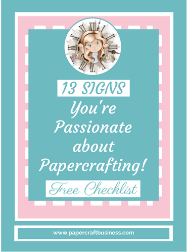 Are you passionate about papercrafting? Download the FREE checklist so you can find out how passionate you are! - Papercraft Business