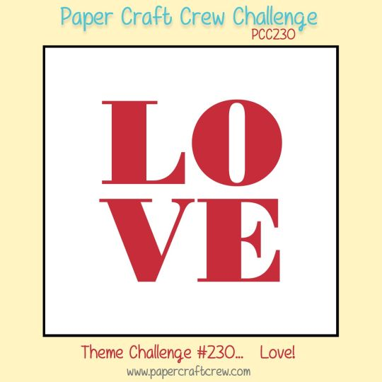 Join me in a celebration of love with the Paper Craft Crew Theme Challenge 230. #pcc2017 #themechallenge #love www.papercraftcrew.com