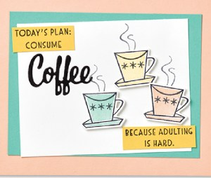 coffee days, Nothing better than coffee, adulting is hand, coffee stamp sets, greeting cards, handmade greeting cards, cards that are fun to make, family projects,