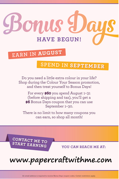Stampin' Up! Bonus Days - for every $60 CAD spent in August get a $6 e-voucher to spend in September.