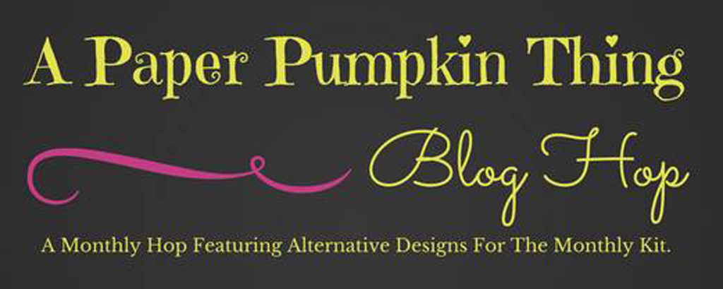 A Paper Pumpkin Thing Blog Hop - A monthly hop featuring alternative designs for the monthly Paper Pumpkin kit from Stampin' Up!