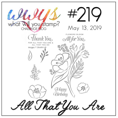 Logo for the What Will You Stamp? Challenge #WWYS219 - All That You Are (May 13 to 18, 2019)