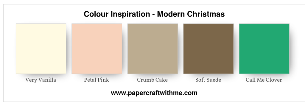 Modern Christmas colours - Very Vanilla, Petal Pink, Crumb Cake, Soft Suede and Call Me Clover. #papercraftwithme