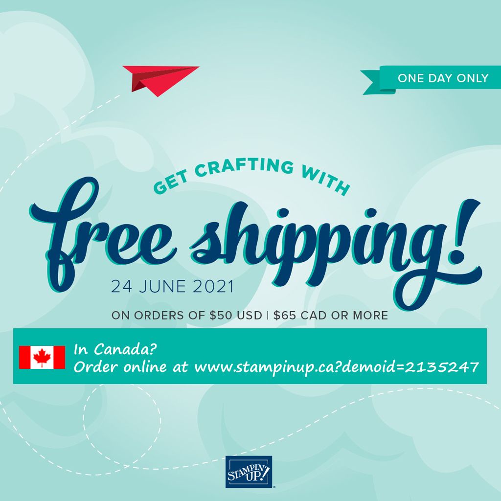 Get FREE shipping on all Stampin' Up! products when you spend $65 CAD on June 24th 2021. www.papercraftwithme.com