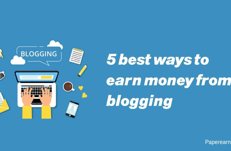 5 Best Ways To Earn Money From Blogging.