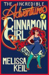 the-incredible-adventures-of-cinnamon-girl-melissa-keil