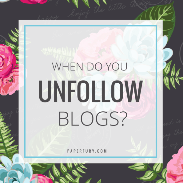 WHEN DO YOU UNFOLLOW BLOGS