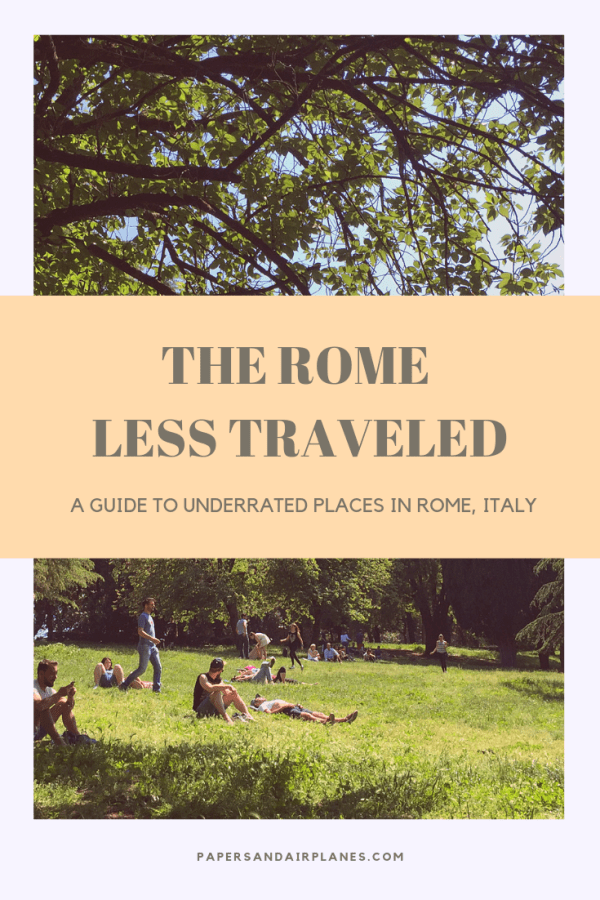 The Rome Less Traveled: A Guide to Underrated Places in Rome, Italy