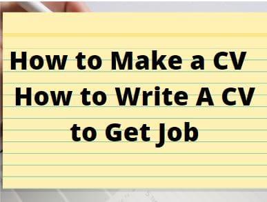 How to Make a CV - How to Write A CV to Get Job