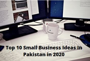 Top 10 Small Business Ideas in Pakistan in 2020