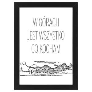 """Plakat """"W górach jest wszystko co kocham"""" #032"""