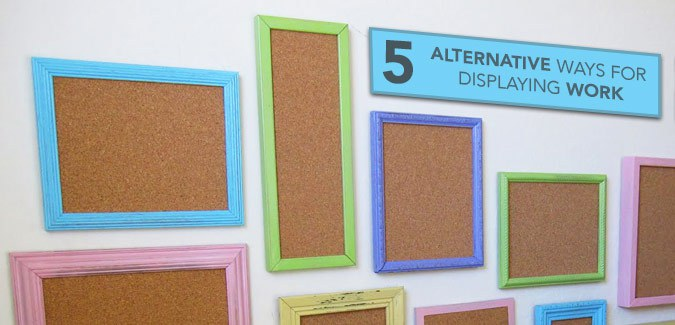 5 Alternative Ways for Displaying Work in the Classroom