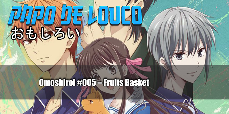 Omoshiroi #005 – Fruits Basket