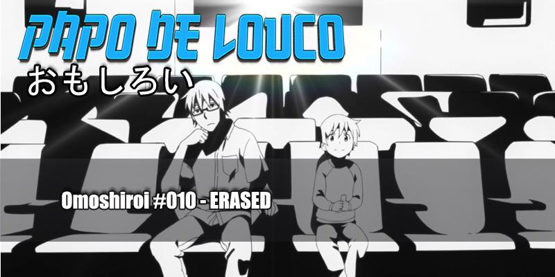 Omoshiroi #010 – ERASED