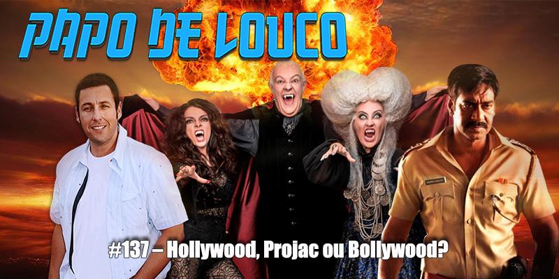 Papo de Louco #137 – Hollywood, Projac ou Bollywood?