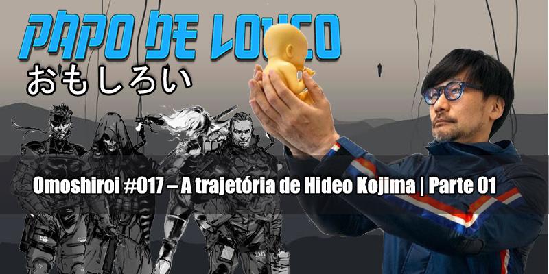 Omoshiroi #017 – A trajetória de Hideo Kojima | Parte 01