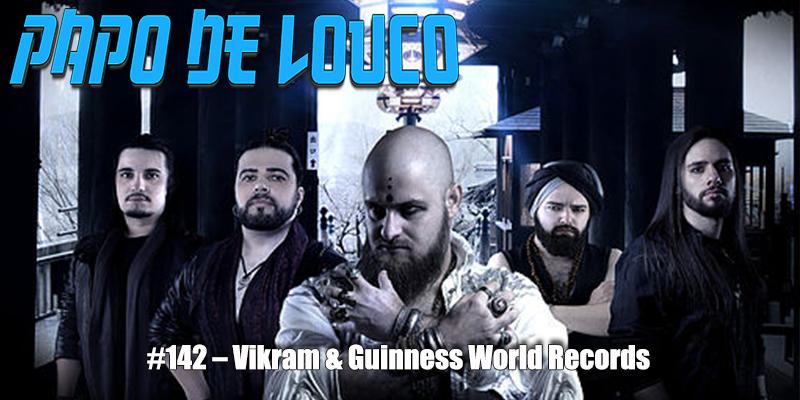 Papo de Louco #142 – Vikram & Guinness World Records