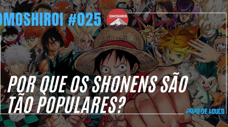 Omoshiroi #025 – Por que os Shonens são tão populares?