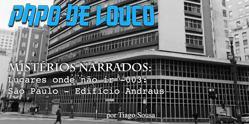 Mistérios Narrados: Lugares onde não ir #003 – São Paulo – Edifício Andraus