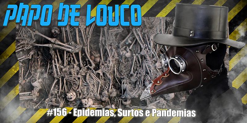 Papo de Louco #156 – Epidemias, Surtos e Pandemias