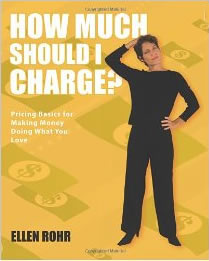 How Much Should I Charge? by Ellen Rohr