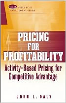 Pricing For Profitability; Activity-Based Pricing for Competitive Advantage
