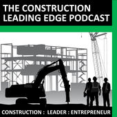 The Construction Leading Edge Podcast By Todd Dawalt
