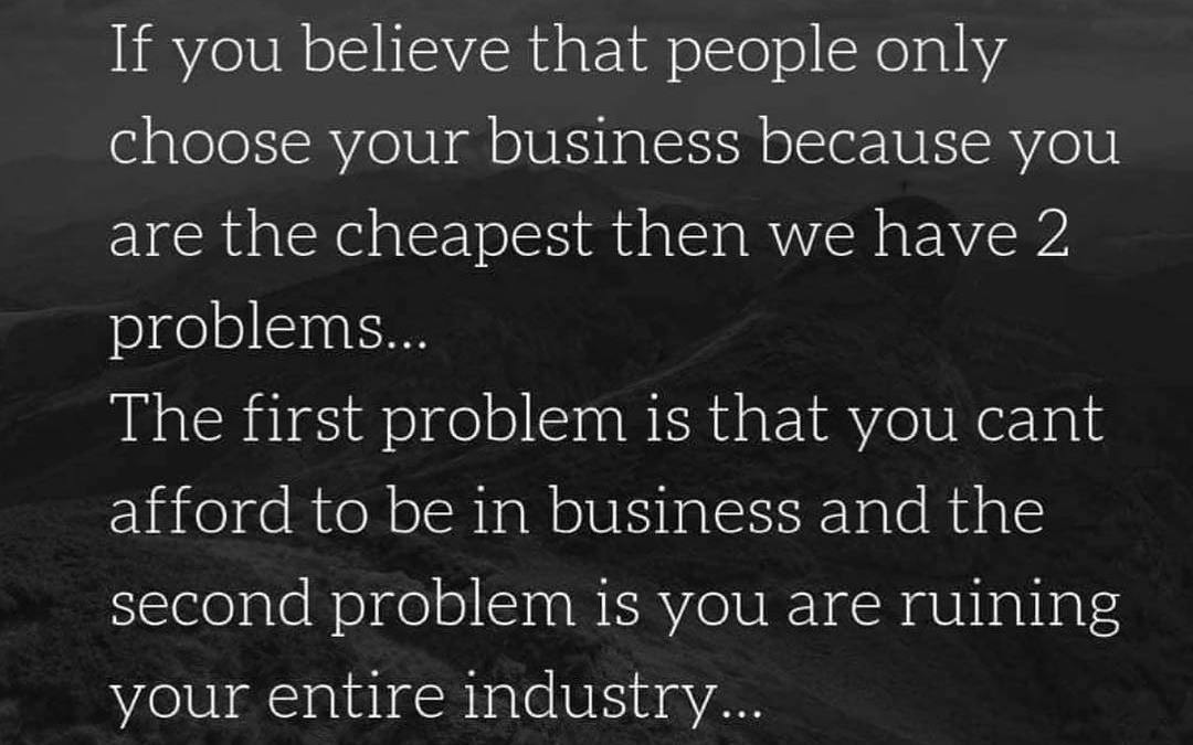 Ruining Business For Your Entire Industry…