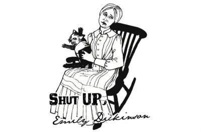 Shut UP, Emily Dickinson!