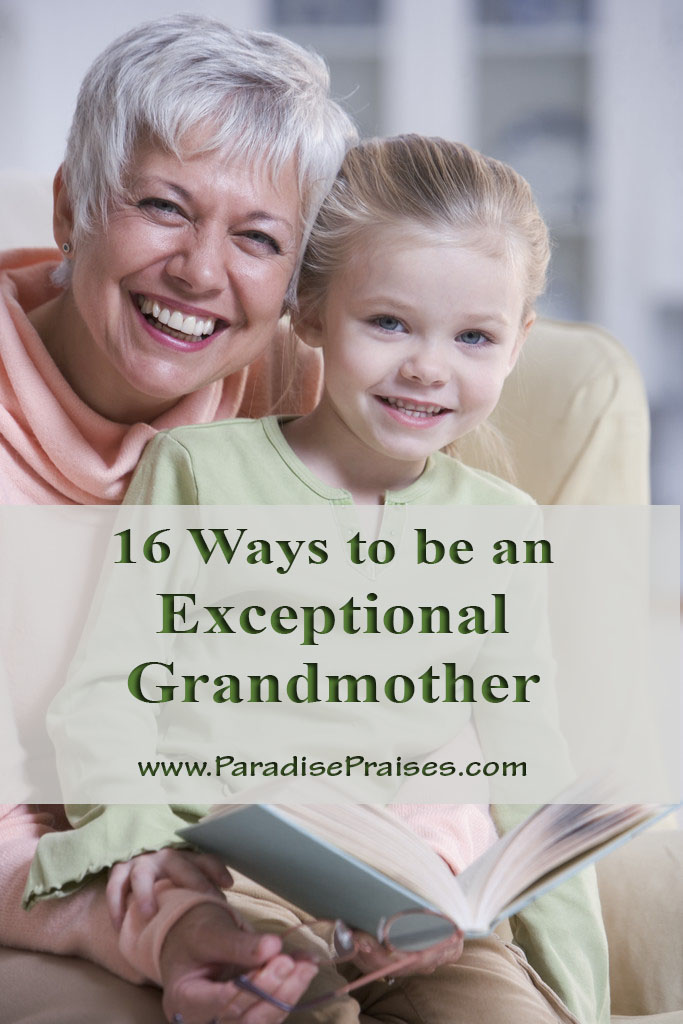How to be an Exceptional Grandmother www.ParadisePraises.com