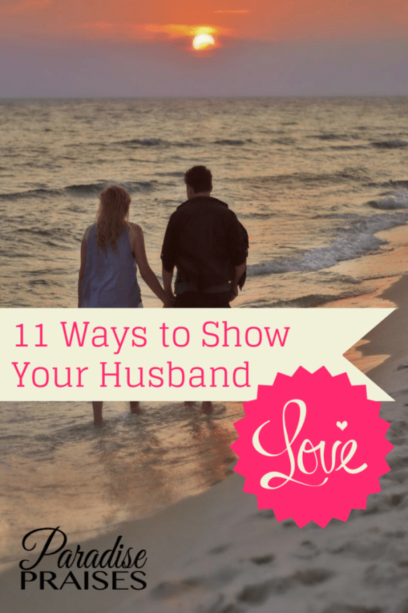 11 ways to show your husband love via @ParadisePraises.com