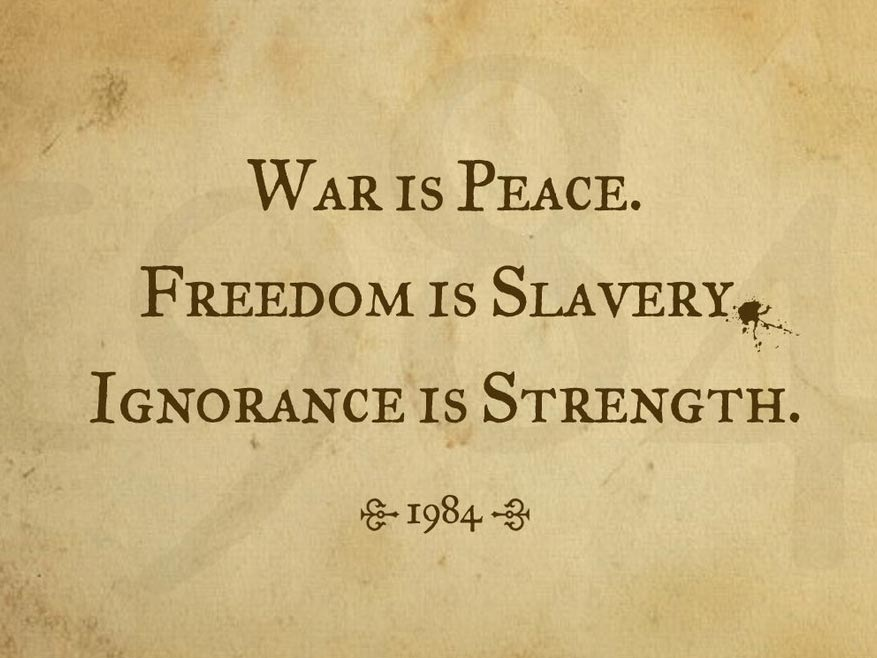 war is peace freedom is slavery and ignorance is strength 'war is peace, freedom is slavery, ignorance is strength' (img by abhijitdara) some two years ago i wrote this post defining what a paradox is and how it is used on this website.
