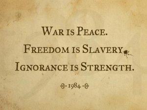 'War is Peace, Freedom is Slavery, Ignorance is Strength'