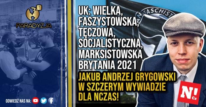 UK: Wielka, Faszystowska, Tęczowa, Socjalistyczna, Marksistowska Brytania 2021. Jakub Andrzej Grygowski w szczerym wywiadzie dla NCzas!