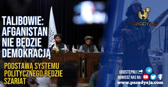 Talibowie: Afganistan nie będzie demokracją, podstawą systemu politycznego będzie szariat