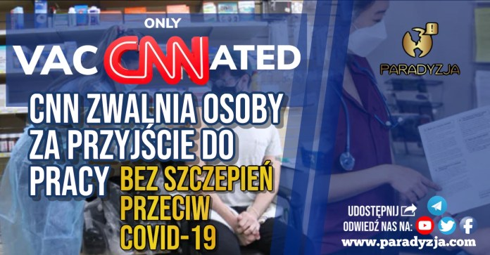 CNN zwalnia osoby za przyjście do pracy bez szczepień przeciw Covid-19